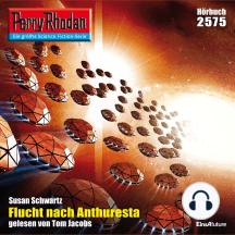 "Perry Rhodan 2575: Flucht nach Anthuresta: Perry Rhodan-Zyklus ""Stardust"""