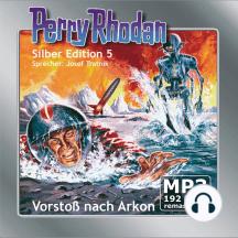"""Perry Rhodan Silber Edition 05: Vorstoß nach Arkon: Perry Rhodan-Zyklus """"Die Dritte Macht"""""""