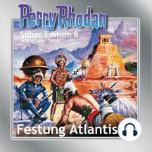"Perry Rhodan Silber Edition 08: Festung Atlantis: Perry Rhodan-Zyklus ""Altan und Arkon"""