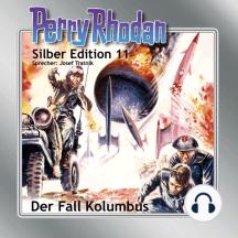 "Perry Rhodan Silber Edition 11: Der Fall Kolumbus: Perry Rhodan-Zyklus ""Altan und Arkon"""