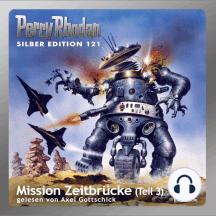 """Perry Rhodan Silber Edition 121: Mission Zeitbrücke (Teil 3): Perry Rhodan-Zyklus """"Die Kosmische Hanse"""""""
