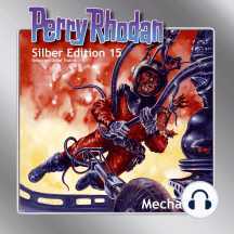 "Perry Rhodan Silber Edition 15: Mechanica: Perry Rhodan-Zyklus ""Die Posbis"""