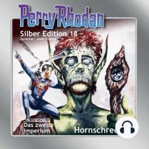 """Perry Rhodan Silber Edition 18: Hornschrecken: Perry Rhodan-Zyklus """"Das zweite Imperium"""""""