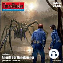 "Perry Rhodan 2686: Angriff der Nanokrieger: Perry Rhodan-Zyklus ""Neuroversum"""