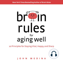 Brain Rules for Aging Well: 10 Principles for Staying Vital, Happy, and Sharp