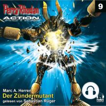 Perry Rhodan Action 09: Der Zündermutant: Die tödlichsten Mutanten Terras - sie geraten in ein diplomatisches Gefecht