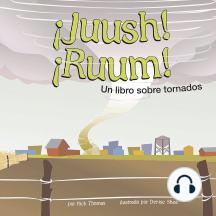¡Juush! ¡Ruum!: Un libro sobre tornados
