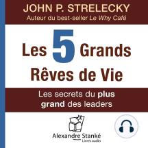 Les 5 grands rêves de vie: Les secrets du plus grand des leaders