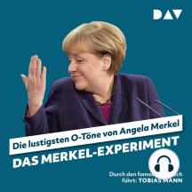 Das Merkel-Experiment. Die lustigsten O-Töne von Angela Merkel (Ungekürzt)