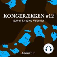 Svend, Knud og Valdemar - Kongerækken 12 (uforkortet)