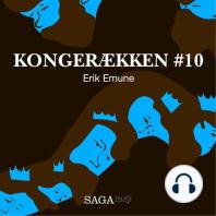 Erik Emune - Kongerækken 10 (uforkortet)