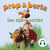 Prop og Berta - Den stjålne politibil (uforkortet)