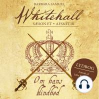 Om hans blindhed - Whitehall, del 3 (uforkortet)