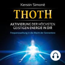 Thoth – Aktivierung der höchsten geistigen Energie in dir (mit klangenergetischer Musik): Frequenzweihung in die Macht der Sonnentore