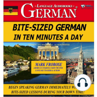 Bite-Sized German in Ten Minutes a Day: Begin Speaking German Immediately with Easy Bite-Sized Lessons During Your Down Time!