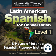 Automatic Fluency Latin American Spanish for Conversation: Level 1: 8 Hours of Intense Spanish Fluency Instruction