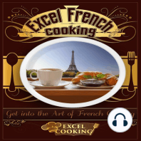 Excel French Cooking: Get into the Art of French Cooking