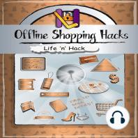 Offline Shopping Hacks