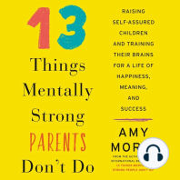 13 Things Mentally Strong Parents Don't Do: Raising Self-Assured Children and Training their Brains for a Life of Happiness, Meaning, and Success
