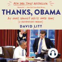 Thanks, Obama: My Hopey, Changey White House Years