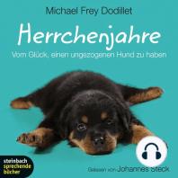 Herrchenjahre - Vom Glück, einen ungezogenen Hund zu haben (Gekürzt)