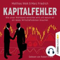 Kapitalfehler - Wie unser Wohlstand vernichtet wird und warum wir ein neues Wirtschaftsdenken brauchen (Ungekürzt)
