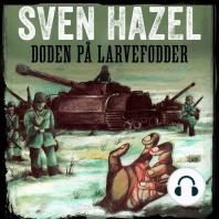 Døden på larvefødder - Sven Hazels krigsromaner 2 (uforkortet)