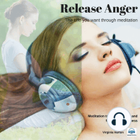 Release Anger: Get the Life You Want through Meditation: Meditation to Release Anger and for Total Forgiveness