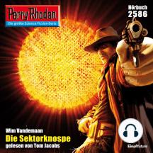 "Perry Rhodan 2586: Die Sektorknospe: Perry Rhodan-Zyklus ""Stardust"""
