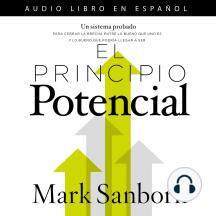 El principio potencial: Un sistema probado para cerrar la brecha entre lo bueno que eres y lo bueno que pudieras ser
