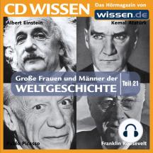 CD WISSEN - Große Frauen und Männer der Weltgeschichte: Teil 21: Albert Einstein, Kemal Atatürk, Pablo Picasso, Franklin Roosevelt