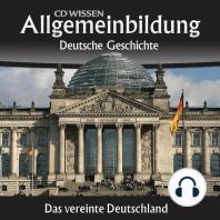Deutsche Geschichte - Das vereinte Deutschland