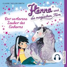 Hanna und die magischen Tiere. Der verlorene Zauber des Einhorns