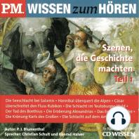 P.M. WISSEN zum HÖREN - Szenen, die Geschichte machten - Teil 1