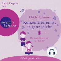 Konzentrieren ist ja ganz leicht - Mini-Meditationen für Kinder (Autorisierte Lesefassung mit Musik)