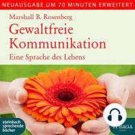 Gewaltfreie Kommunikation - Eine Sprache des Lebens (Ungekürzt)