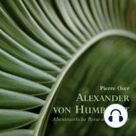 Alexander von Humboldt - Abenteuerliche Reise am Orinoko