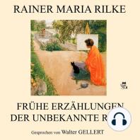Frühe Erzählungen - Der unbekannte Rilke