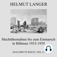 Machtübernahme bis zum Einmarsch in Böhmen 1933-1939 (Das Dritte Reich - Teil 1)