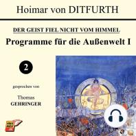 Programme für die Außenwelt I (Der Geist fiel nicht vom Himmel 2)