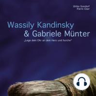"""Wassily Kandinsky & Gabriele Münter - """"Lege dein Ohr an dein Herz und horche"""""""