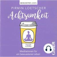 Achtsamkeit - Meditationen für ein bewussteres Leben