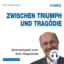 Zwischen Triumph und Tragödie: Astrophysik und ihre Abgründe
