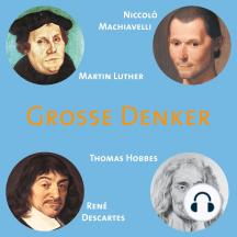 CD WISSEN - Große Denker - Teil 03: Niccolò Machiavelli, Martin Luther, Thomas Hobbes, René Descartes