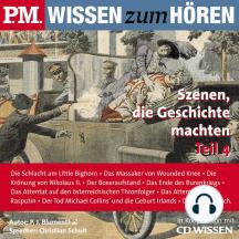 P.M. WISSEN zum HÖREN - Szenen, die Geschichte machten - Teil 4: In Kooperation mit CD Wissen