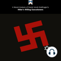 Macat Analysis of Daniel Jonah Goldhagen's Hitler's Willing Executioners, A: Ordinary Germans and the Holocaust