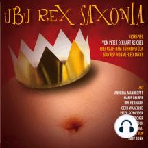 """Ubu Rex Saxonia: Hörspiel frei nach dem Bühnenstück """"Ubu Roi"""" von Alfred Jarry"""