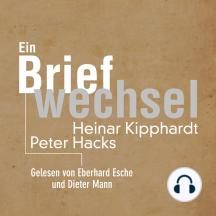Ein Briefwechsel: Heinar Kipphardt - Peter Hacks