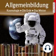 Allgemeinbildung – Kosmologie • Die Erde • Das Wetter