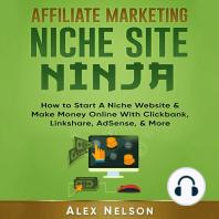 Affiliate Marketing Niche Site Ninja: How to Start a Niche Website & Make Money Online with Clickbank, Linkshare, AdSense, & More